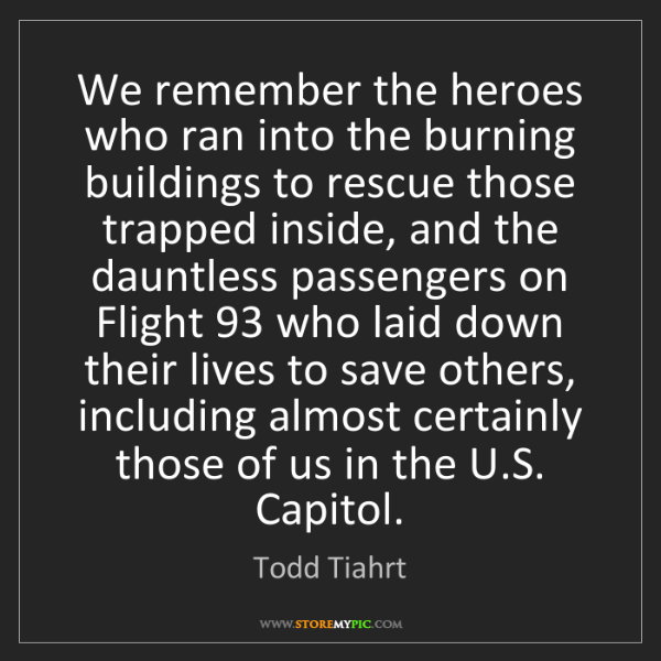 Todd Tiahrt: We remember the heroes who ran into the burning buildings...