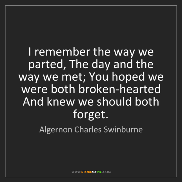 Algernon Charles Swinburne: I remember the way we parted, The day and the way we...