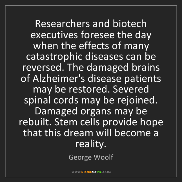 George Woolf: Researchers and biotech executives foresee the day when...
