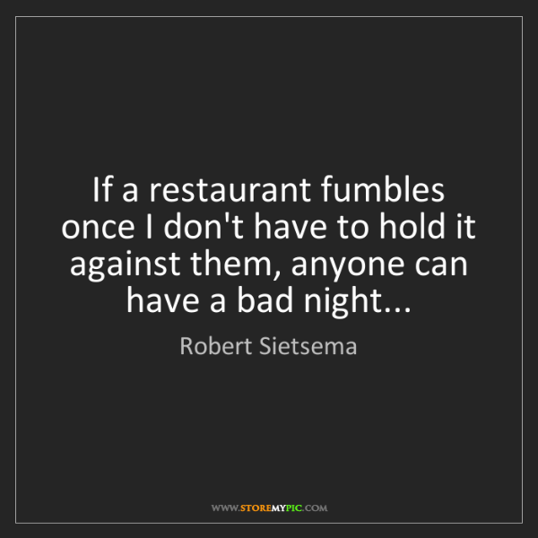 Robert Sietsema: If a restaurant fumbles once I don't have to hold it...
