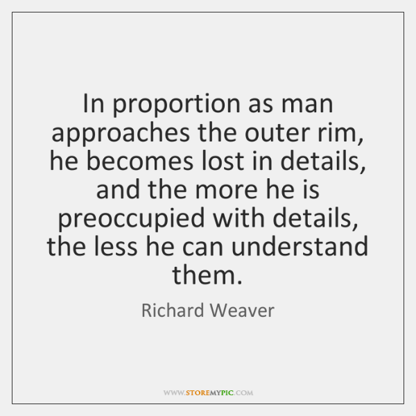 In proportion as man approaches the outer rim, he becomes lost in ...