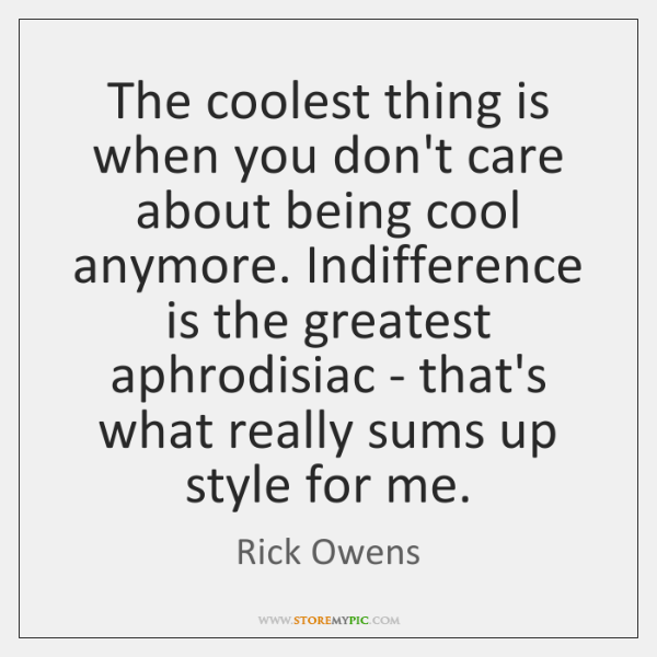 The coolest thing is when you don't care about being cool anymore. ...