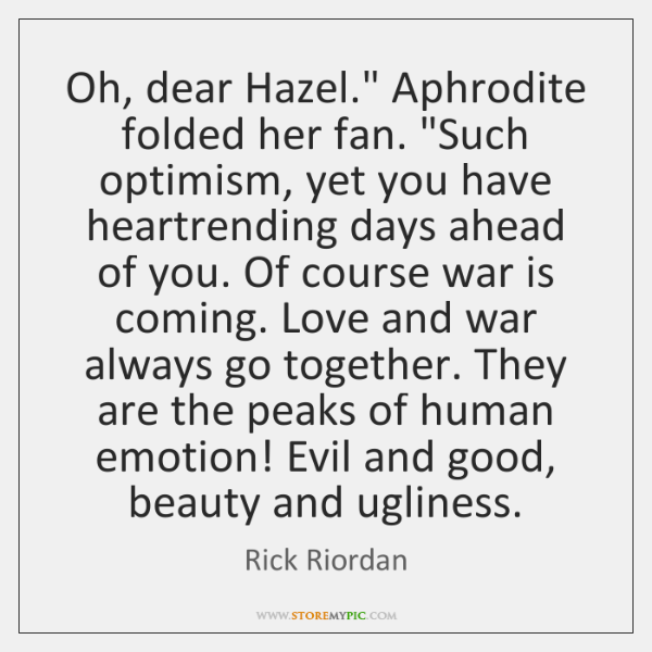 """Oh, dear Hazel."""" Aphrodite folded her fan. """"Such optimism, yet you have ..."""