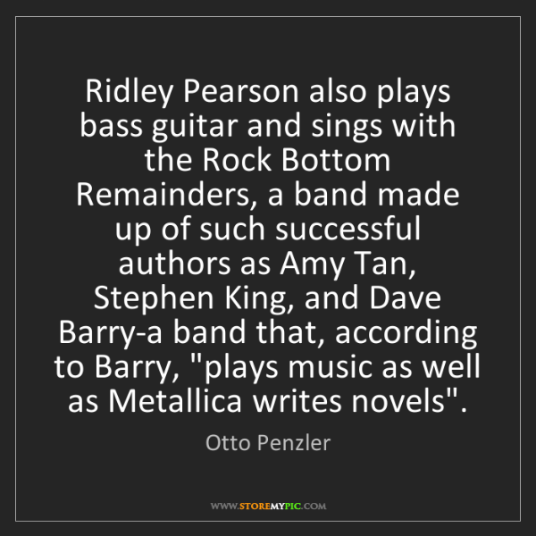 Otto Penzler: Ridley Pearson also plays bass guitar and sings with...