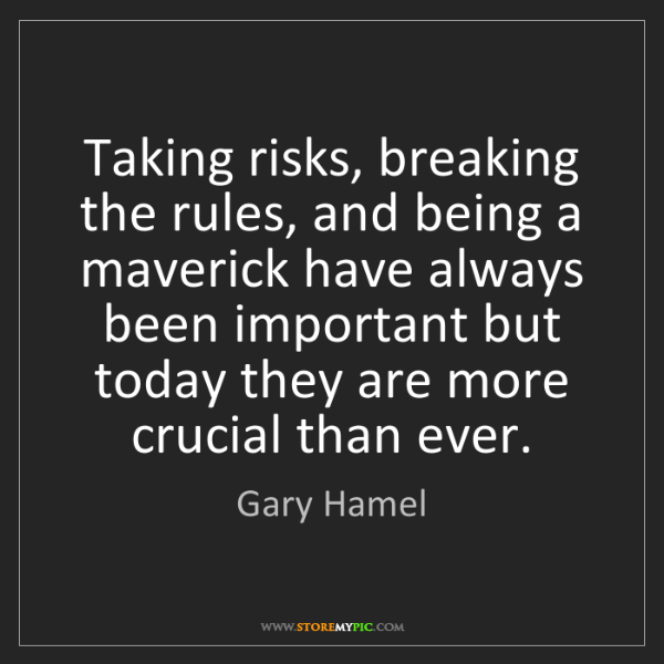 Gary Hamel: Taking risks, breaking the rules, and being a maverick...