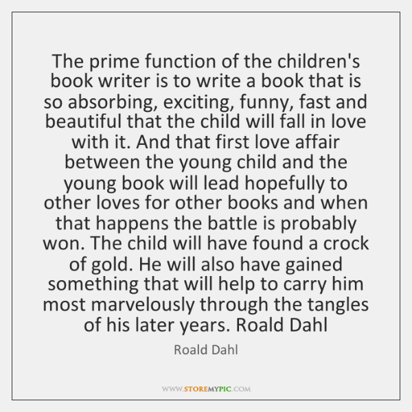 The prime function of the children's book writer is to write a ...