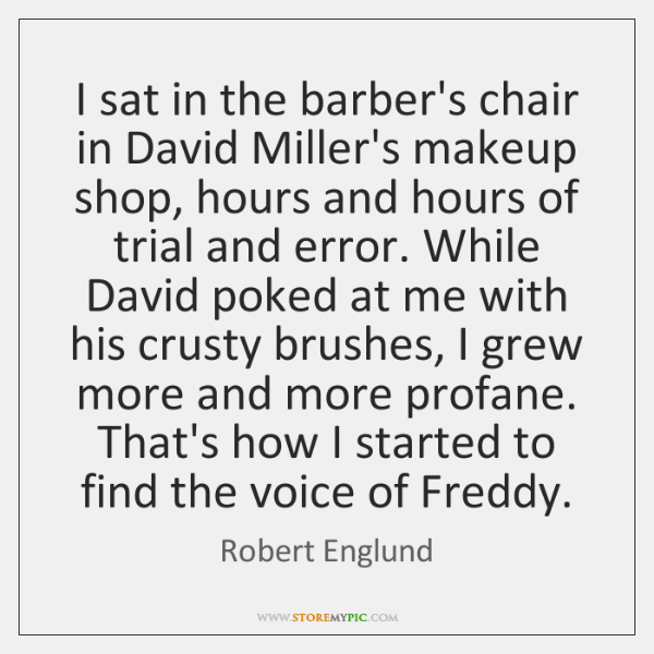 I sat in the barber's chair in David Miller's makeup shop, hours ...