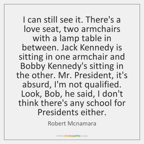 I can still see it. There's a love seat, two armchairs with ...