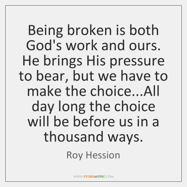 Being broken is both God's work and ours. He brings His pressure ...