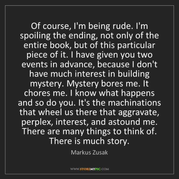 Markus Zusak: Of course, I'm being rude. I'm spoiling the ending, not...