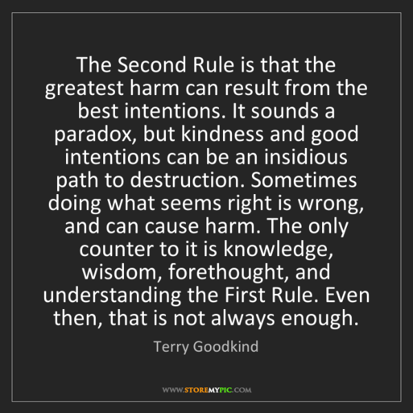 Terry Goodkind: The Second Rule is that the greatest harm can result...