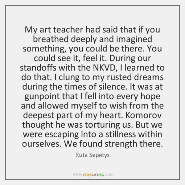 My art teacher had said that if you breathed deeply and imagined ...