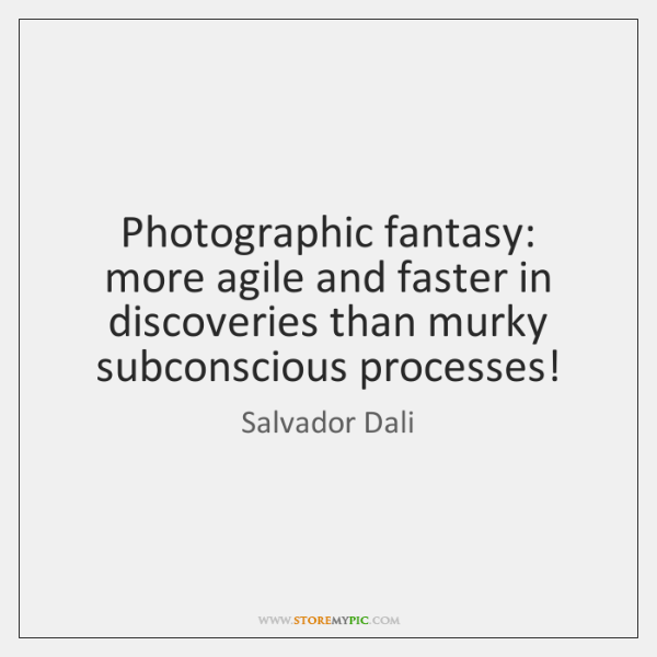 Photographic fantasy: more agile and faster in discoveries than murky subconscious processes!