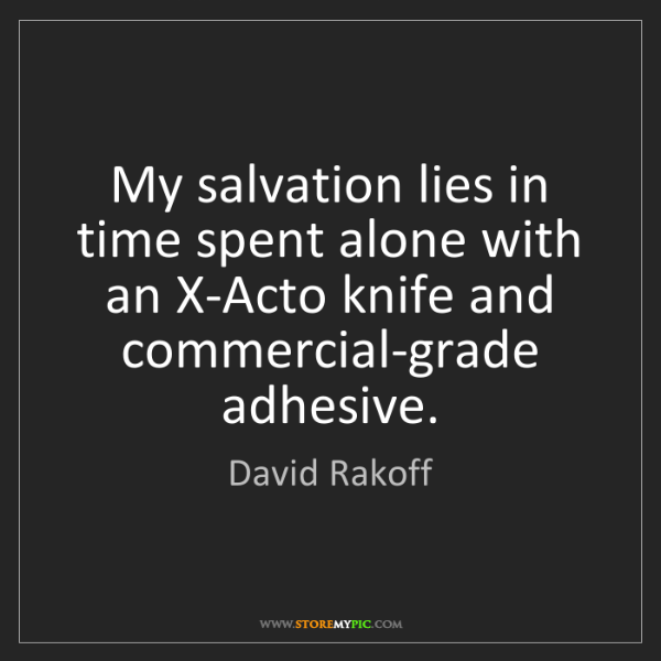 David Rakoff: My salvation lies in time spent alone with an X-Acto...
