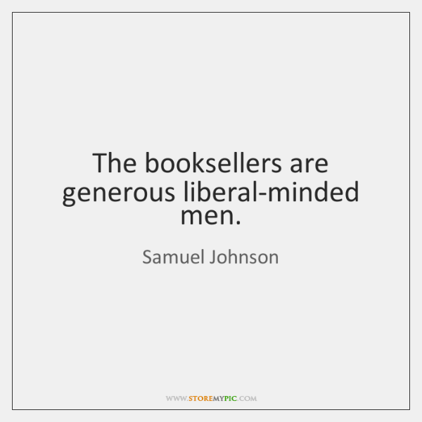 The booksellers are generous liberal-minded men.