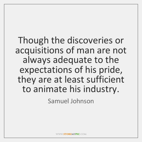 Though the discoveries or acquisitions of man are not always adequate to ...