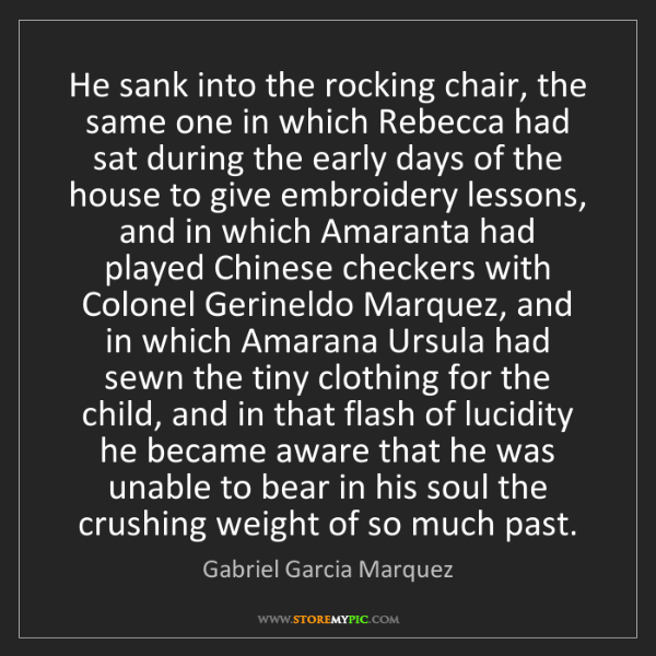 Gabriel Garcia Marquez: He sank into the rocking chair, the same one in which...