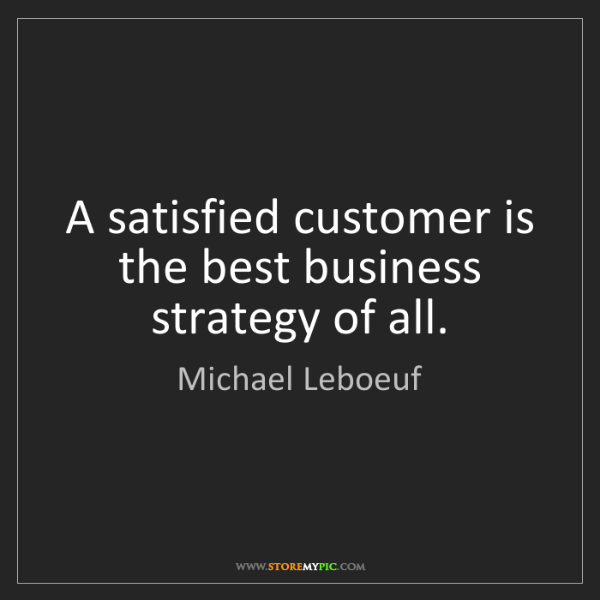 Michael Leboeuf: A satisfied customer is the best business strategy of...