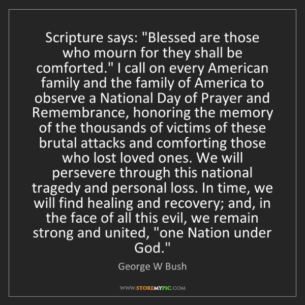 """George W Bush: Scripture says: """"Blessed are those who mourn for they..."""