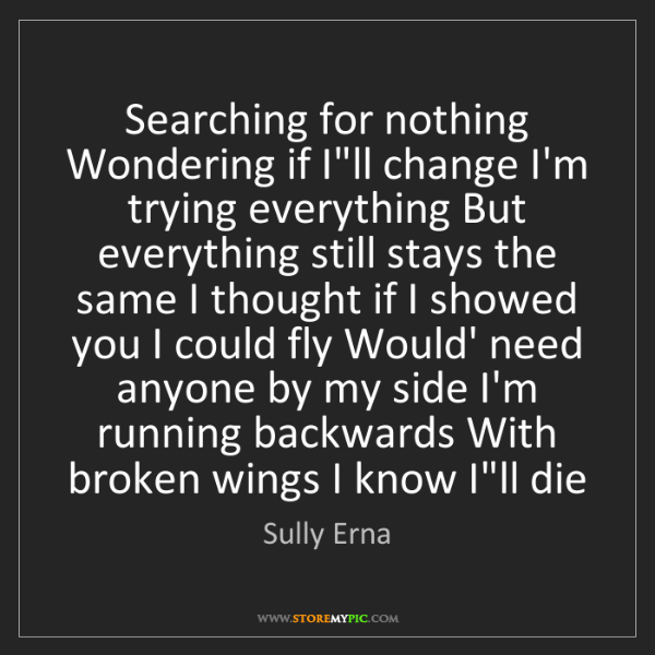 Sully Erna: Searching for nothing Wondering if I'll change I'm trying...