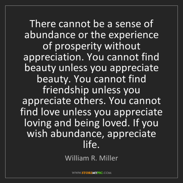 William R. Miller: There cannot be a sense of abundance or the experience...