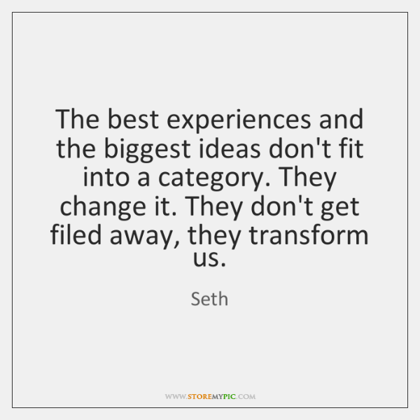 The best experiences and the biggest ideas don't fit into a category. ...