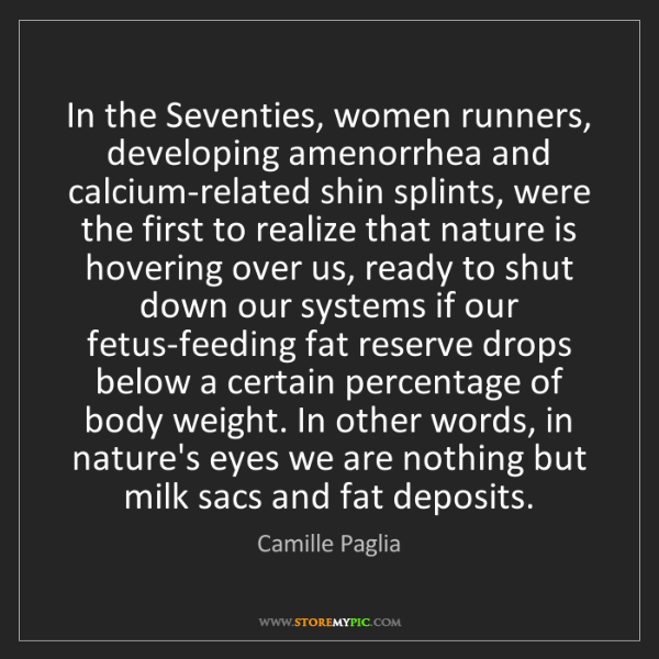 Camille Paglia: In the Seventies, women runners, developing amenorrhea...