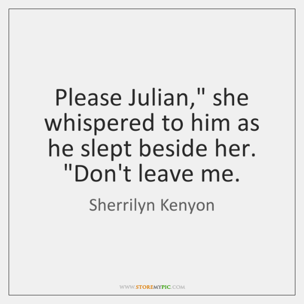 Please Julian She Whispered To Him As He Slept Beside Her Dont