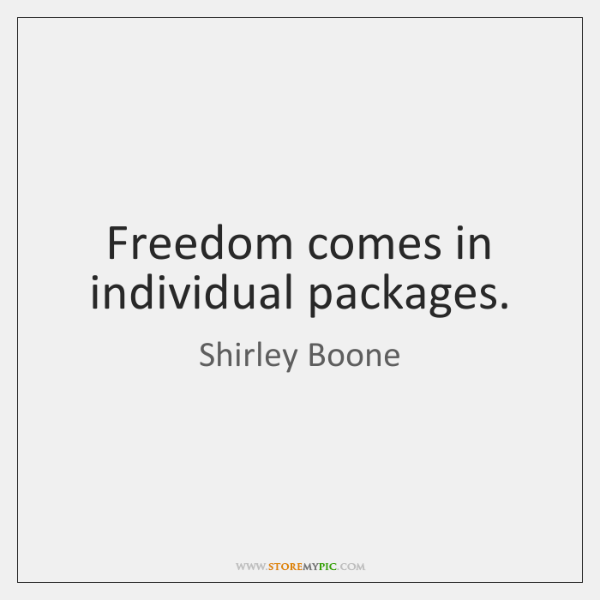 Freedom comes in individual packages.