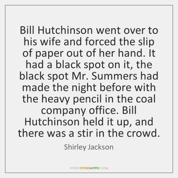 Bill Hutchinson went over to his wife and forced the slip of ...