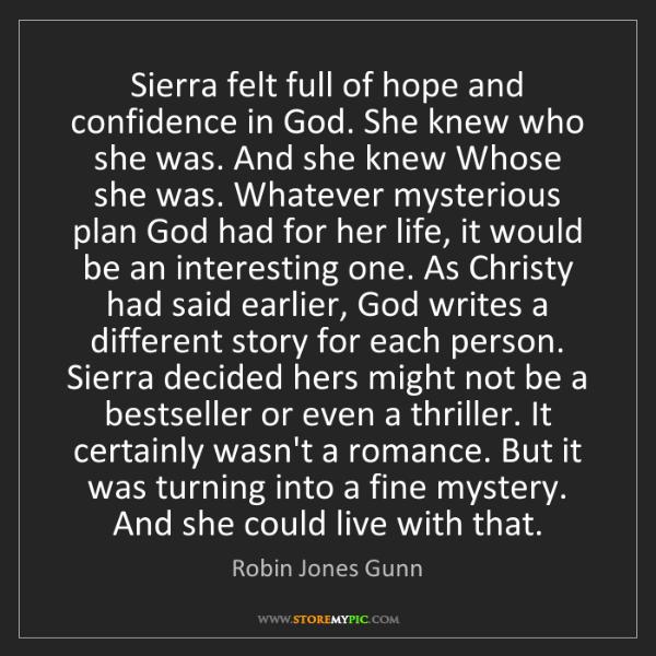 Robin Jones Gunn: Sierra felt full of hope and confidence in God. She knew...