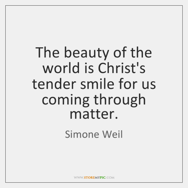 The beauty of the world is Christ's tender smile for us coming ...