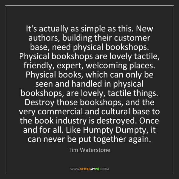 Tim Waterstone: It's actually as simple as this. New authors, building...