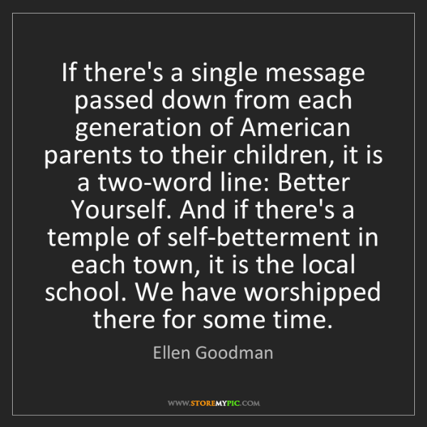 Ellen Goodman: If there's a single message passed down from each generation...