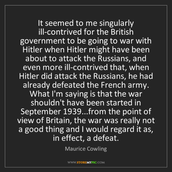Maurice Cowling: It seemed to me singularly ill-contrived for the British...