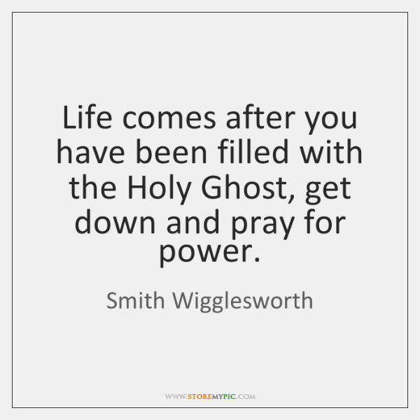 Life comes after you have been filled with the Holy Ghost, get ...