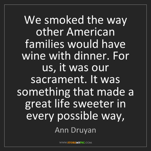 Ann Druyan: We smoked the way other American families would have...