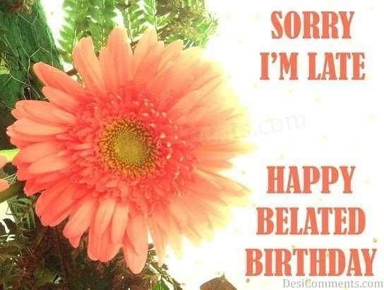 Sorry im late happy belated birthday