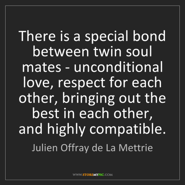 Julien Offray de La Mettrie: There is a special bond between twin soul mates - unconditional...