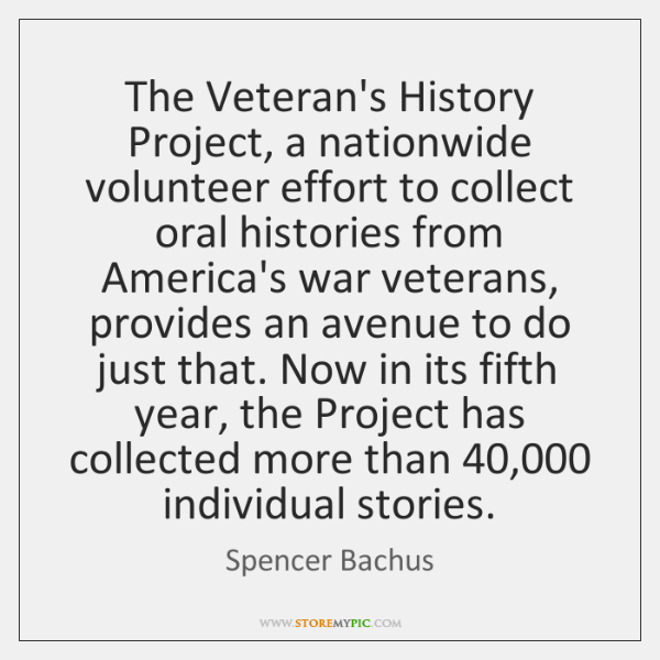 The Veteran's History Project, a nationwide volunteer effort to collect oral histories ...