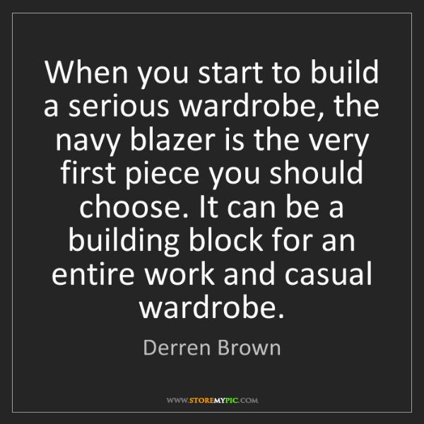 Derren Brown: When you start to build a serious wardrobe, the navy...