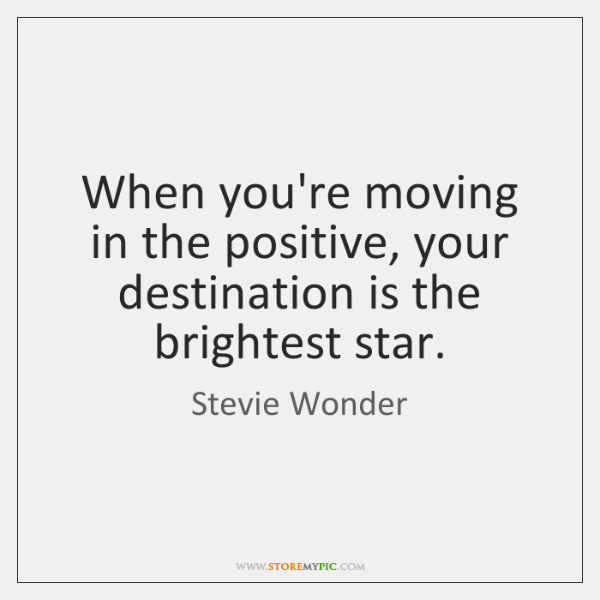 When you're moving in the positive, your destination is the brightest star.
