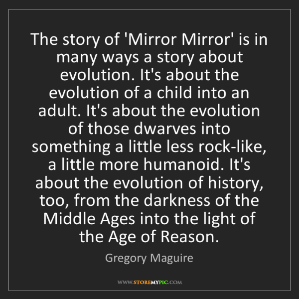 Gregory Maguire: The story of 'Mirror Mirror' is in many ways a story...