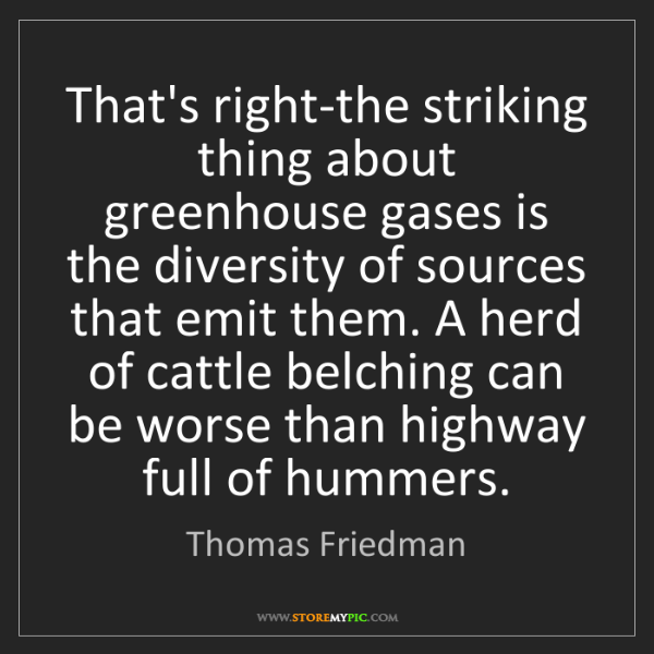 Thomas Friedman: That's right-the striking thing about greenhouse gases...