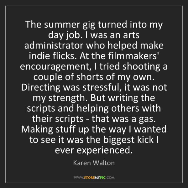 Karen Walton: The summer gig turned into my day job. I was an arts...