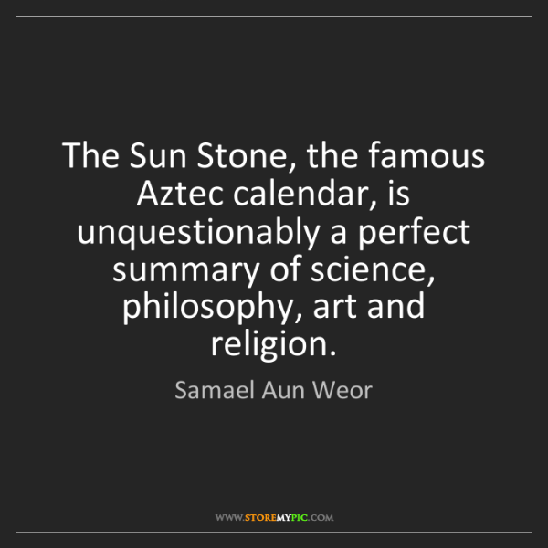 Samael Aun Weor: The Sun Stone, the famous Aztec calendar, is unquestionably...