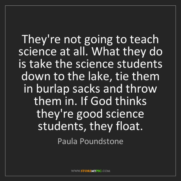 Paula Poundstone: They're not going to teach science at all. What they...