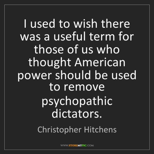Christopher Hitchens: I used to wish there was a useful term for those of us...