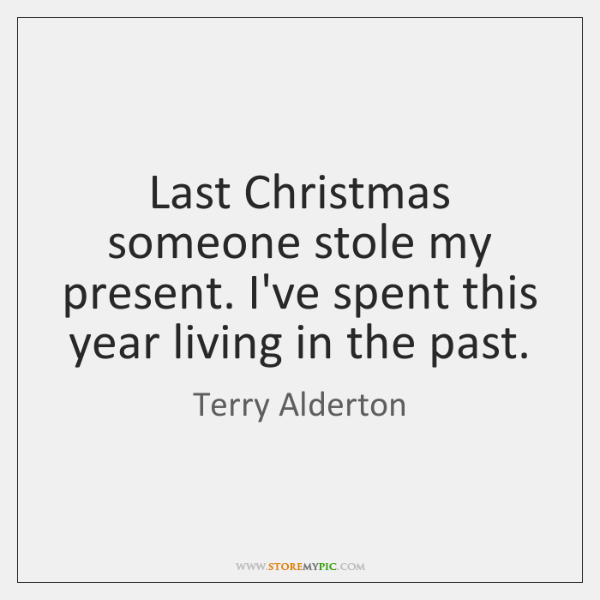 Last Christmas someone stole my present. I've spent this year living in ...