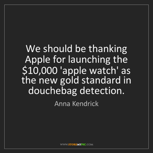 Anna Kendrick: We should be thanking Apple for launching the $10,000...